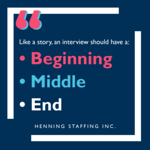 Interviews should be like a storybook and have a beginning, middle, and end.